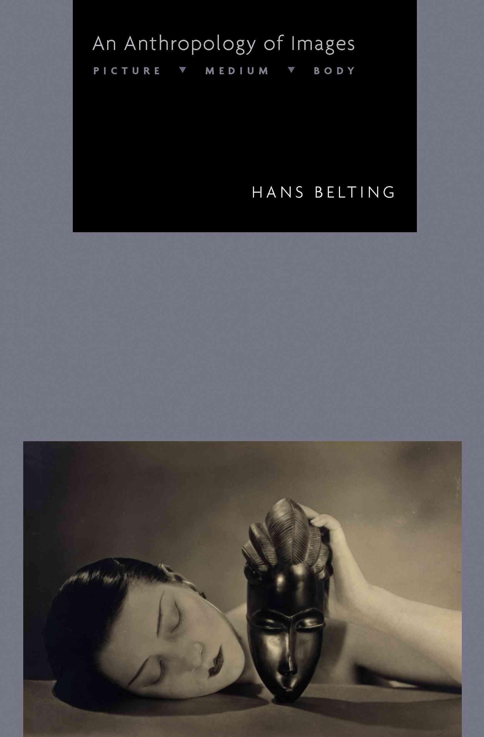 An Anthropology of Images By Belting, Hans/ Dunlap, Thomas (TRN)